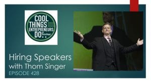 Hiring Motivational Speakers - Episode 428 of Cool Things Entrepreneurs Do with Thom Singer. Keynote Speaker / Leadership Speaker / Sales Speaker