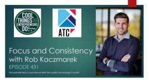 Rob Kaczmarek on Cool Things Entrepreneurs Do (episode co-produced with the Austin Technology Council)