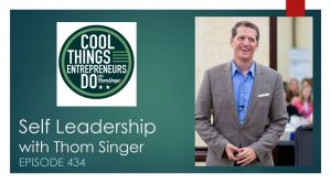 "Self Leadership. Episode 434 of the ""Cool Things Entrepreneurs Do"" podcast with Thom Singer."
