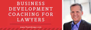 business development coaching for lawyers - thom singer