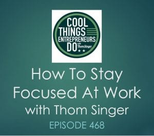 How to stay focused at work - Thom Singer