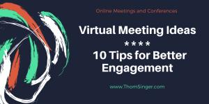 virtual meeting ideas - 10 tips for better engagement ./// www.ThomSinger.com